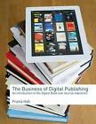 The Business of Digital Publishing: An Introduction to the Digital Book and Journal Industries by Frania Hall (Paperback, 2013)