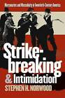 Strikebreaking and Intimidation: Mercenaries and Masculinity in Twentieth-century America by Stephen H. Norwood (Paperback, 2002)