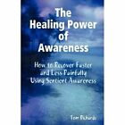 The Healing Power of Awareness: How to Recover Faster and Less Painfully Using Sentient Awareness by Tom Richards (Paperback / softback, 2012)