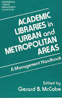 Academic Libraries in Urban and Metropolitan Areas: A Management Handbook by Gerard B. McCabe (Hardback, 1991)