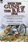 With the Guns of the B. E. F., 1914: A Personal History & Recollections by an Officer of the Royal Horse Artillery-The Retreat from Mons & the Marne-A by Arthur Corbett-Smith (Hardback, 2013)