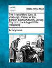 The Trial of REV. Geo. B. Vosburgh, Pastor of the Bergen Baptist Church, Jersey City. N.J., for Alleged Wife Poisoning by Anonymous (Paperback / softback, 2011)