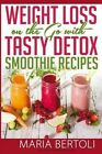 Weight Loss on the Go with Tasty Detox Smoothie Recipes by Maria Bertoli (Paperback / softback, 2014)