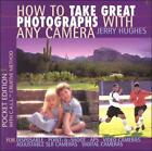 How to Take Great Photographs with Any Camera : Photography Made Easy by Jerry Hughes (1999, Paperback)