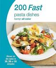 200 Fast Pasta Dishes: Hamlyn All Color Cookbook by Octopus Publishing Group (Paperback, 2015)