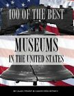 100 of the Best Museums in the United States by Alex Trost, Vadim Kravetsky (Paperback / softback, 2013)