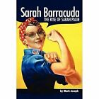 Sarah Barracuda: The Rise of Sarah Palin by Mark Joseph (Paperback, 2008)