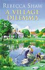 A Village Dilemma by Rebecca Shaw (Hardback, 2002)