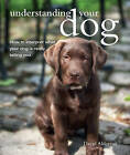 Understanding Your Dog: How to Interpret What Your Dog is Really Telling You by David Alderton (Paperback, 2016)
