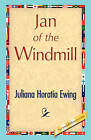 Jan of the Windmill by Juliana Horatia Ewing (Hardback, 2008)