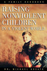 Raising Non-violent Children in a Violent World: A Family Handbook by Michael Obsatz (Paperback, 1998)