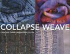 Collapse Weave: Creating Three-Dimensional Cloth by Senior Lecturer & Consultant in Oral Medicine Department of Clinical Dental Sciences   Anne Field (Paperback / softback, 2008)