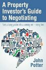 Property Investor's Guide to Negotiating by John Potter (Paperback, 2013)