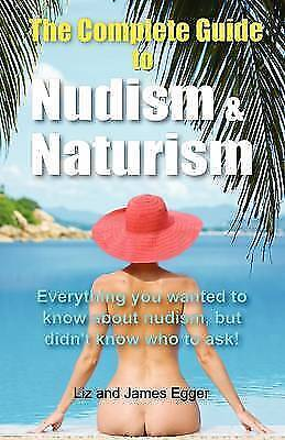 The Complete Guide to Nudism & Naturism by Egger, Liz, Egger, James
