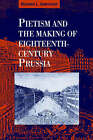 Pietism and the Making of Eighteenth-Century Prussia by Richard L. Gawthrop (Hardback, 1993)