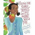 Bring Me Some Apples and I'll Make You a Pie by Robbin Gourley (Paperback, 2016)