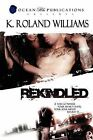 Rekindled by Kenneth R Williams, K Roland Williams (Paperback / softback, 2011)