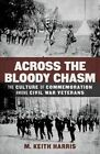 Across the Bloody Chasm: The Culture of Commemoration Among Civil War Veterans by M Keith Keith Harris, M Keith Harris (Hardback, 2014)