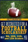 Get Recruited for a Football Scholarship: (What 9th, 10th, 11th & 12th Graders Need to D by Athletic Scholarship Info, Lynn West (Paperback / softback, 2013)