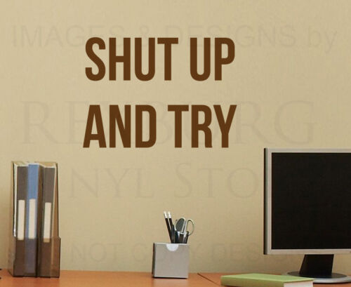 Shut Up and Try Motivational Inspirational Office Wall Decal Vinyl Quote Art A53
