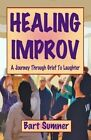 Healing Improv: A Journey Through Grief to Laughter by Bart Sumner (Paperback / softback, 2014)