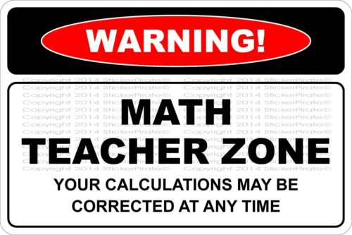 "Metal Sign Warning Math Teacher Zone YOUR CALCULATIONS 8"" x 12"" Aluminum NS 657"