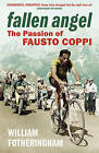 Fallen Angel: The Passion of Fausto Coppi by William Fotheringham (Paperback, 2010)