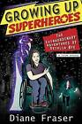 Growing Up Superheroes: The Extraordinary Adventures of Deihlia Nye by Diane Fraser (Paperback / softback, 2015)