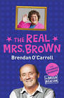 The Real Mrs. Brown: The Authorised Biography of Brendan O'Carroll by Brian Beacom (Hardback, 2013)