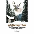 A 5-Second High: The Wisconsin Tradition:  The Deer Hunt by Bert (Paperback / softback, 2006)