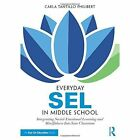 Everyday SEL in Middle School: Integrating Social-Emotional Learning and Mindfulness Into Your Classroom by Carla Tantillo Philibert (Hardback, 2016)