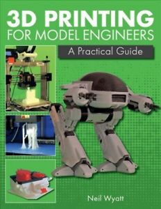 3D-Printing-for-Model-Engineers-A-Practical-Guide-Hardcover-by-Wyatt-Neil