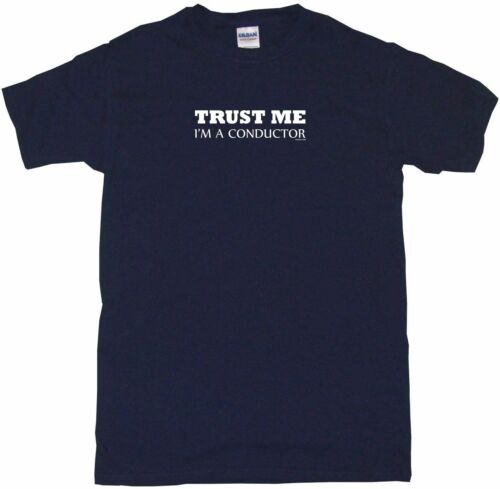 6XL Trust Me I/'m a Conductor Mens Tee Shirt Pick Size /& Color Small