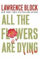 Matthew Scudder Mystery: All the Flowers Are Dying No. 16 by Lawrence Block (2005, Hardcover)