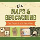 Cool Maps & Geocaching:  Great Things to Do in the Great Outdoors by Katherine Hengel (Hardback, 2015)