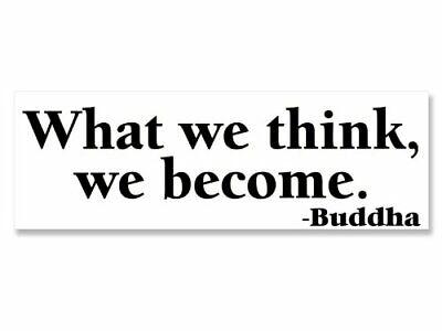 Buddhist Buddhism What We Think We Become Bumper Sticker 3x9 inch Buddha