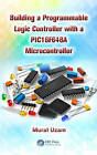 Building a Programmable Logic Controller with a PIC16F648A Microcontroller by Murat Uzam (Hardback, 2013)