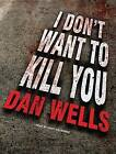 I Don't Want to Kill You by Dan Wells (CD-Audio, 2011)