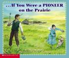 If You Were a Pioneer on the Prairie by Anne Kamma (2003, Paperback)