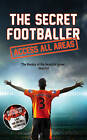 The Secret Footballer: Access All Areas by Guardian Faber Publishing (Paperback, 2015)