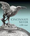 Cincinnati Silver: 1788-1940 by Amy Miller Dehan (Hardback, 2014)
