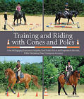 Training and Riding with Cones and Poles: Over 40 Engaging Exercises to Improve Your Horse's Focus and Response to the AIDS, While Sharpening Your Timing and Accuracy by Sigrid Schope (Paperback, 2015)