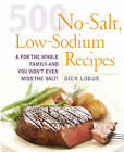 500 Low Sodium Recipes: Lose the Salt, Not the Flavor in Meals the Whole Family Will Love by Dick Logue (Paperback, 2008)