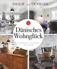 Dänisches Wohnglück von Amalie loves Denmark (2016, Gebundene Ausgabe)