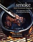 Smoke: New Firewood Cooking by Tim Byres (Hardback, 2013)