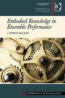 Embodied Knowledge in Ensemble Performance by J. Murphy McCaleb (Mixed media product, 2014)