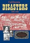 California Disasters 1800-1900: Firsthand Accounts of Fires, Shipwrecks, Floods, Earthquakes, and Other Historic California Tragedies by William B Secrest, Jr. (Paperback / softback, 2005)