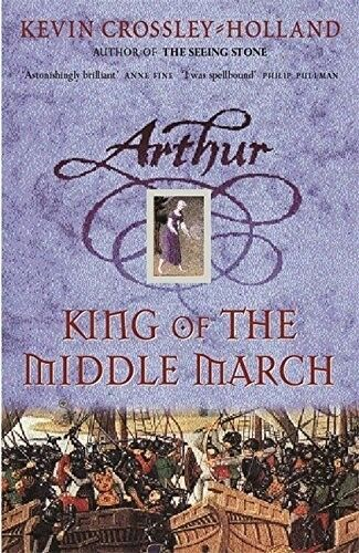 Excellent, King of the Middle March: Book 3 (Arthur), Crossley-Holland, Kevin, B