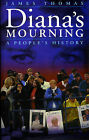 Diana's Mourning: A People's History by James Thomas (Paperback, 2002)