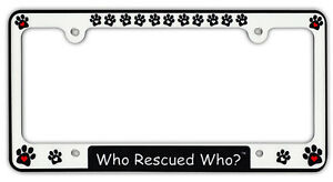Plastic License Plate Frame Tag Holder Who Rescued Who Dogs